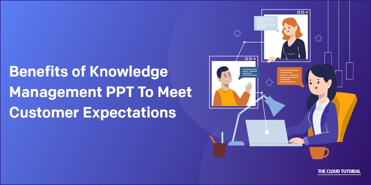 Knowledge Management PPT To Meet Customer Expectations