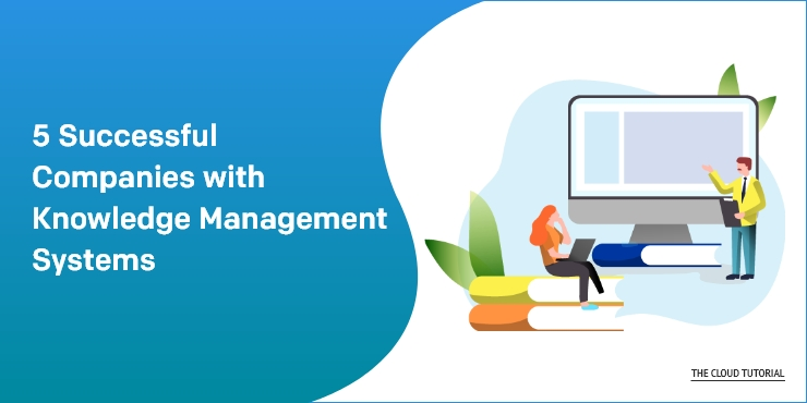 5 Successful Companies with Knowledge Management Systems