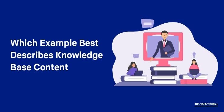 Which Example Best Describes Knowledge Base Content