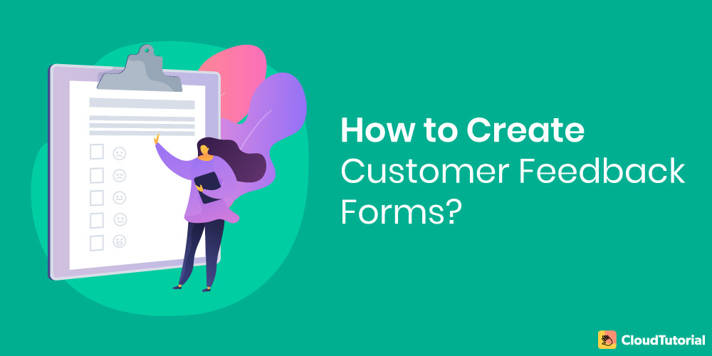 How to create Customer Feedback Forms?