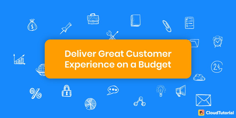 Deliver great customer experience under budget