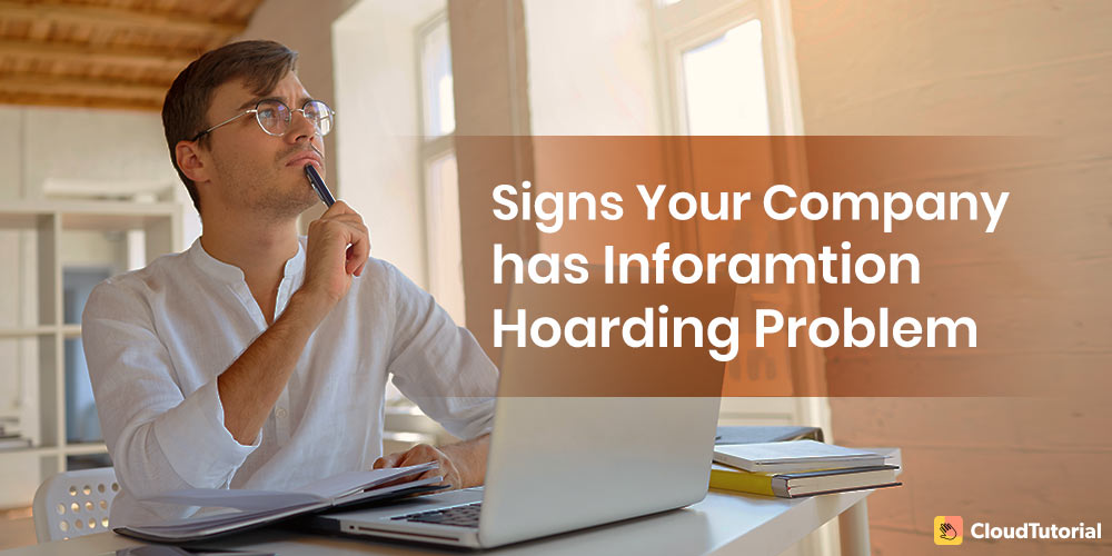 Signs that your company has information hoarding problem