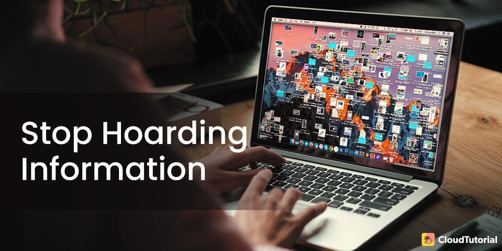 Stop Information Hoarding