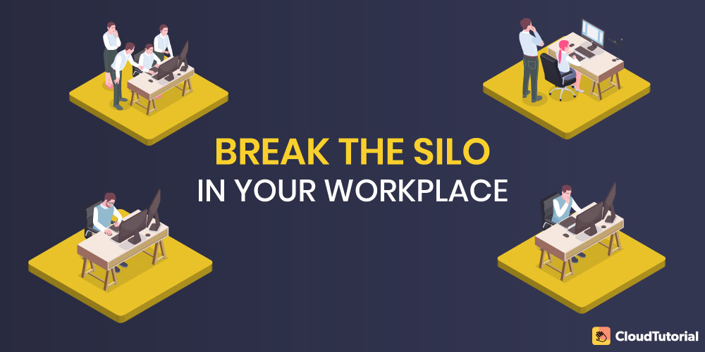 break the silos in your workplace