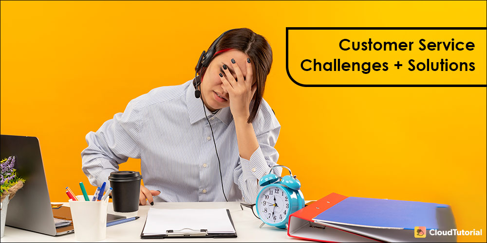 Customer Service Challenges