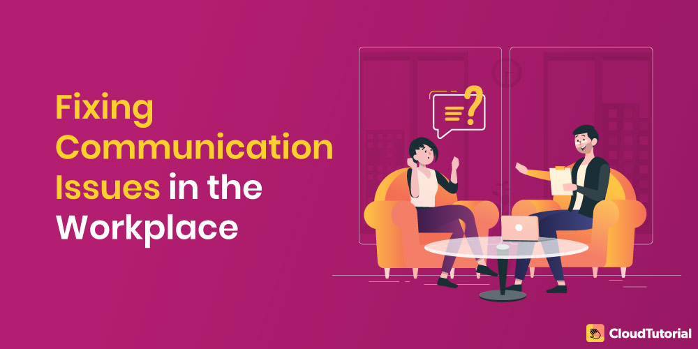 Fixing Communication Issues in Workplace