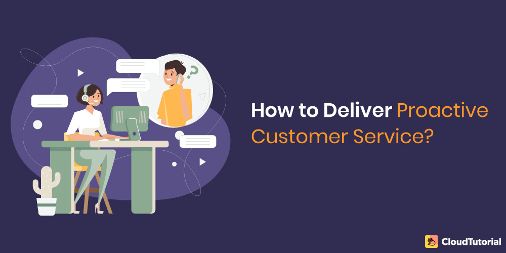 how to deliver proactive customer service?