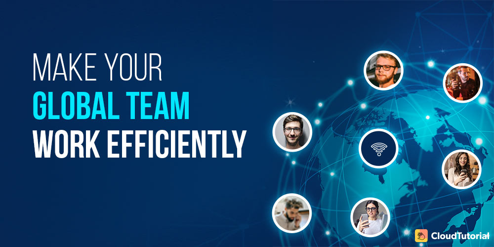 Make Your Global Teams Work Efficiently