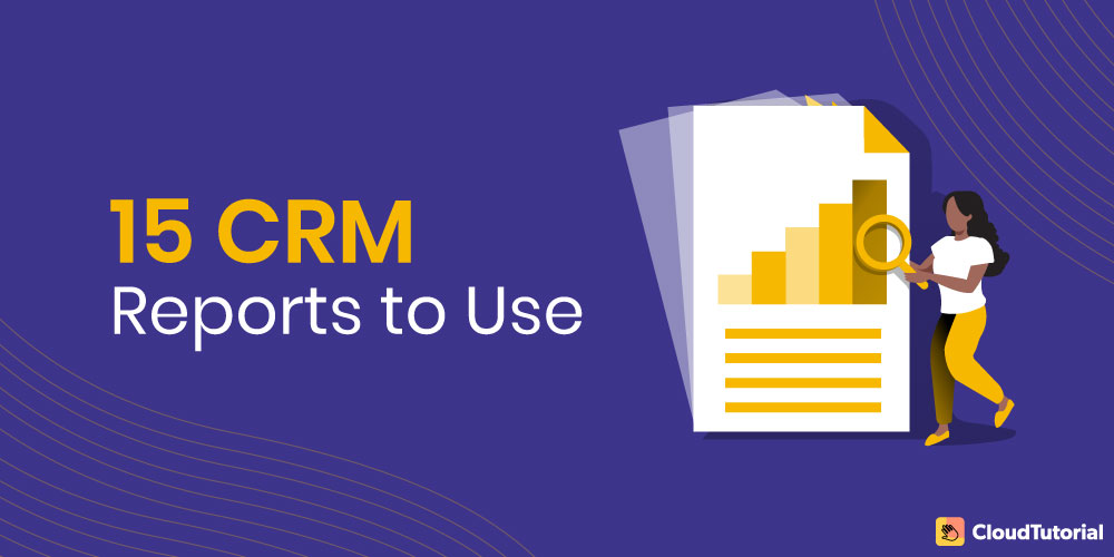 List of 15 CRM reports to use