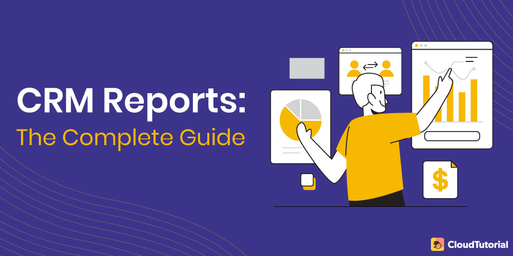 A comprehensive guide on CRM Reports
