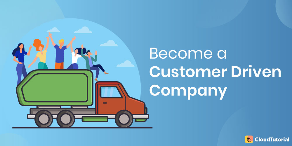 Become a Customer Driven Company