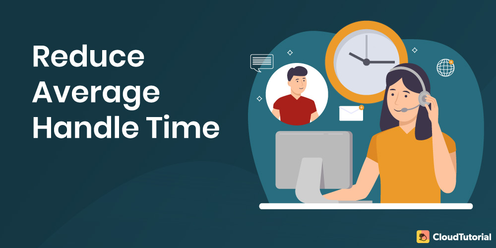 Tips on how to reduce Average Handle Time