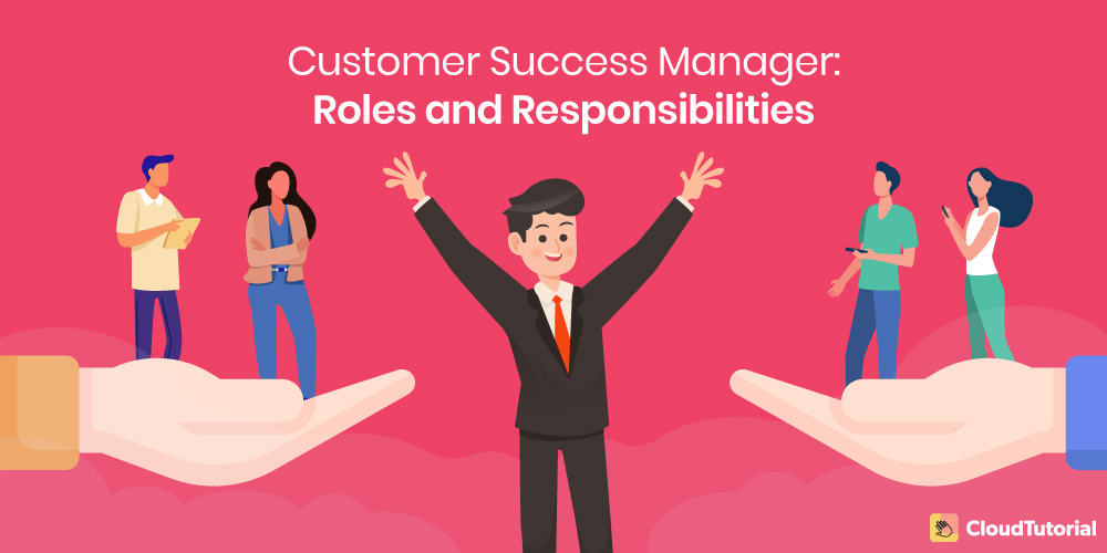 Customer Success Manager: Roles & Responsibilities