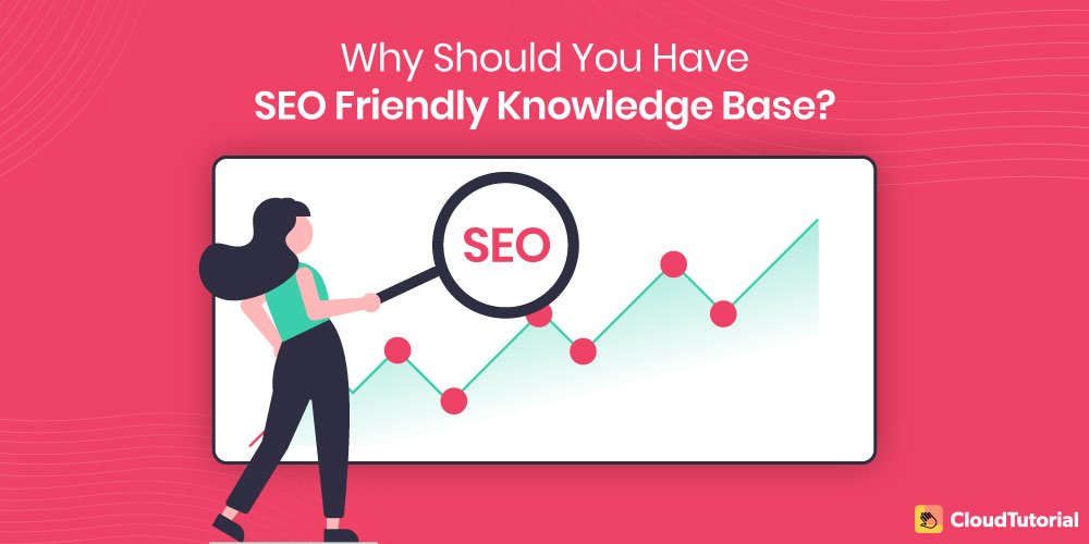Why You Should Have SEO Friendly Knowledge Base?