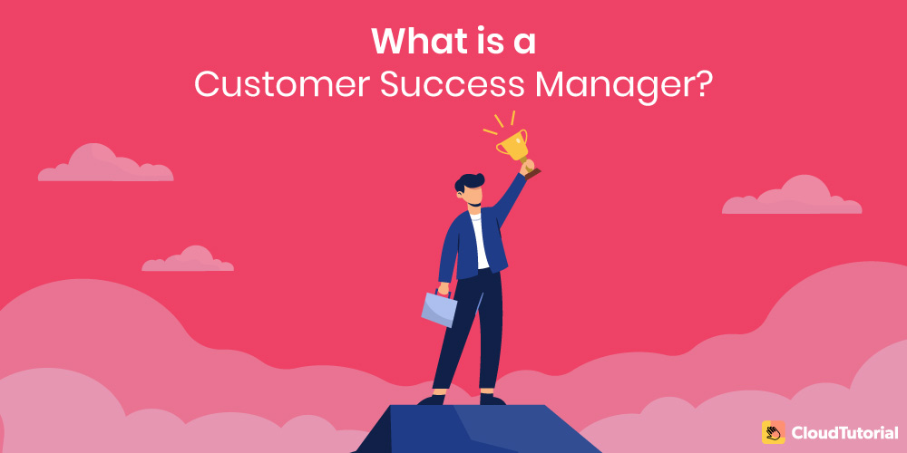 what is a Customer Success Manager?