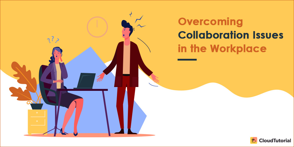 Overcoming Collaboration Issues in Workplace